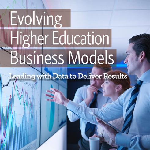 Evolving Higher Education Business Models: Leading with Data to Deliver Results